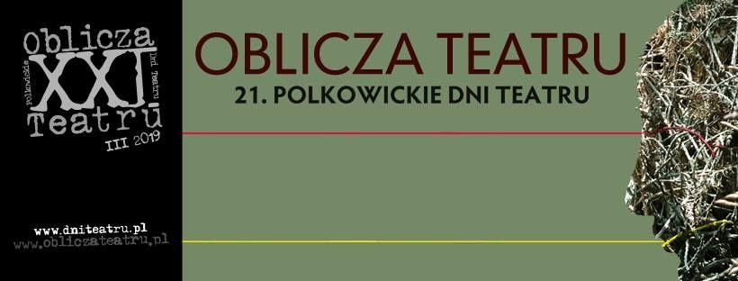 """<b>XXI Polkowickie Dni Teatru """"Oblicza Teatru""""</b>"""