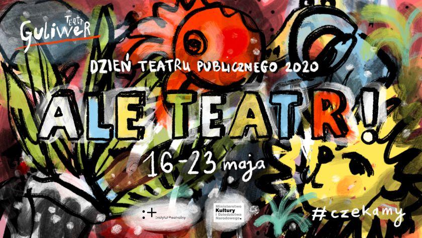"""""""ALE TEATR !"""" w ramach Dnia Teatru Publicznego 2020/ #czekamy !"""